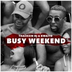 ThackzinDj X Kwaito - Busy Weekend